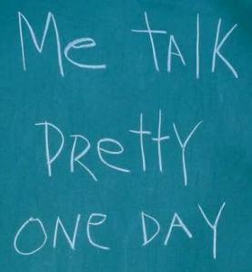 me_talk_pretty_one_day