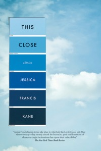 This Close: Stories by Jessica Francis Kane (cover)