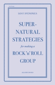 Supernatural Strategies for Forming a Rock n Roll Group by I.F. Svenious